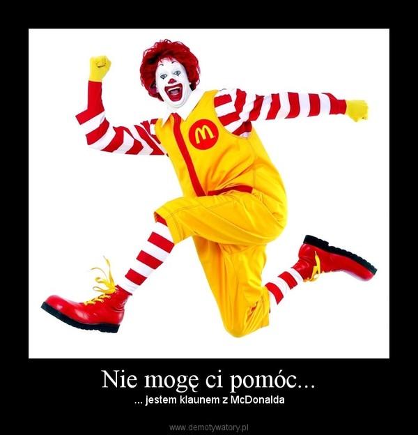 Nie mogę ci pomóc... – ... jestem klaunem z McDonalda