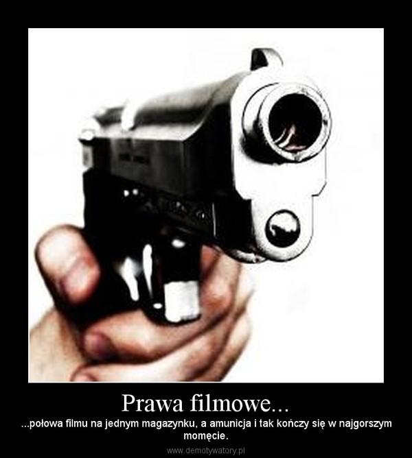 Prawa filmowe... – ...połowa filmu na jednym magazynku, a amunicja i tak kończy się w najgorszymmomęcie.