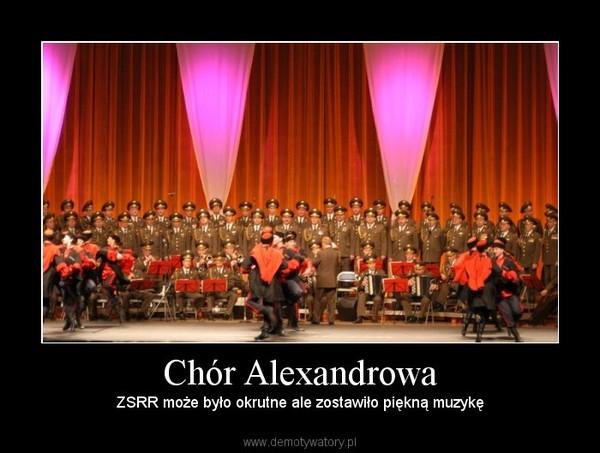Chór Alexandrowa – ZSRR może było okrutne ale zostawiło piękną muzykę