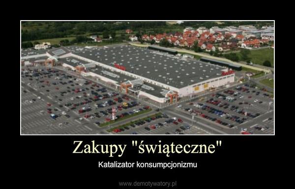 """Zakupy """"świąteczne"""" – Katalizator konsumpcjonizmu"""