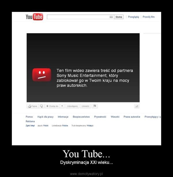 You Tube... – Dyskryminacja XXI wieku...