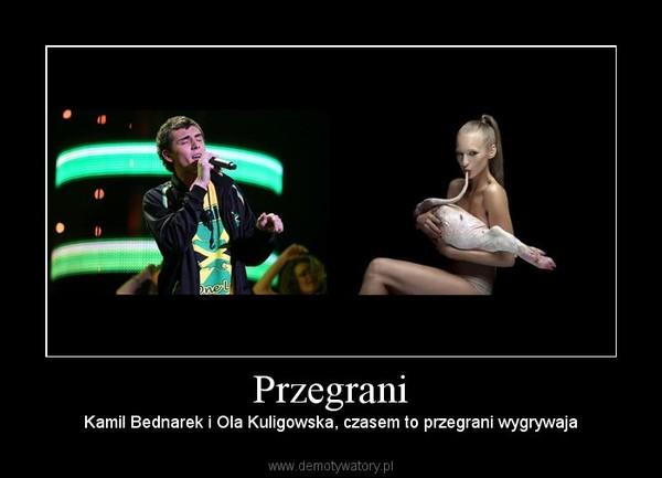 Przegrani – Kamil Bednarek i Ola Kuligowska, czasem to przegrani wygrywaja
