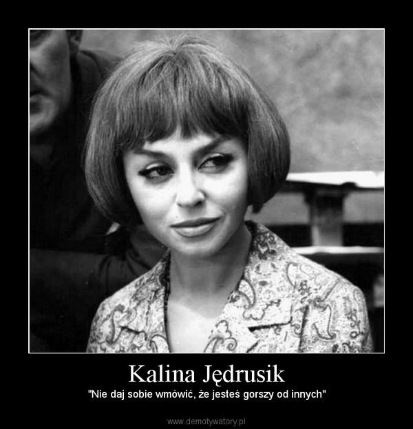 """Kalina Jędrusik – """"Nie daj sobie wmówić, że jesteś gorszy od innych"""""""
