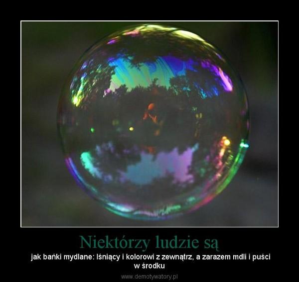 Niektórzy ludzie są – jak bańki mydlane: lśniący i kolorowi z zewnątrz, a zarazem mdli i puściw środku