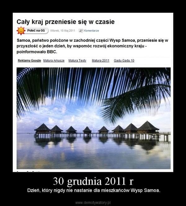 30 grudnia 2011 r – Dzień, który nigdy nie nastanie dla mieszkańców Wysp Samoa.