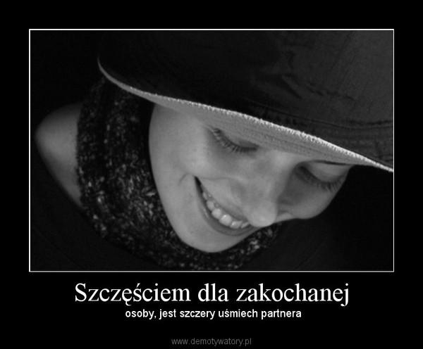 Szczęściem dla zakochanej – osoby, jest szczery uśmiech partnera