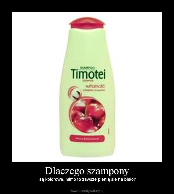 Dlaczego szampony – są kolorowe, mimo to zawsze pienią sie na biało?