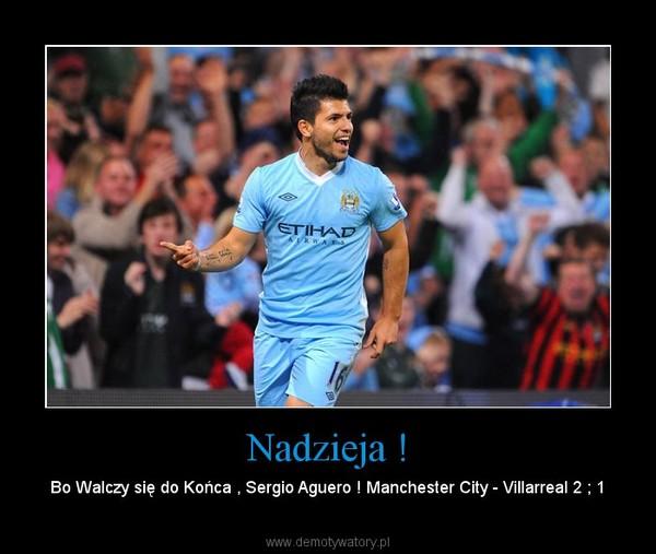 Nadzieja ! – Bo Walczy się do Końca , Sergio Aguero ! Manchester City - Villarreal 2 ; 1