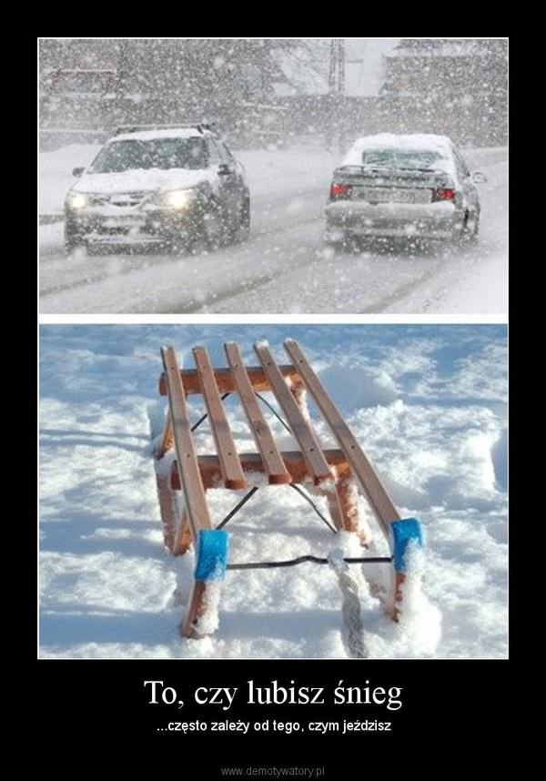 To, czy lubisz śnieg – ...często zależy od tego, czym jeździsz