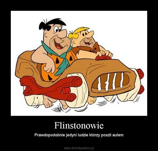 Flinstonowie – Prawdopodobnie jedyni ludzie którzy poszli autem