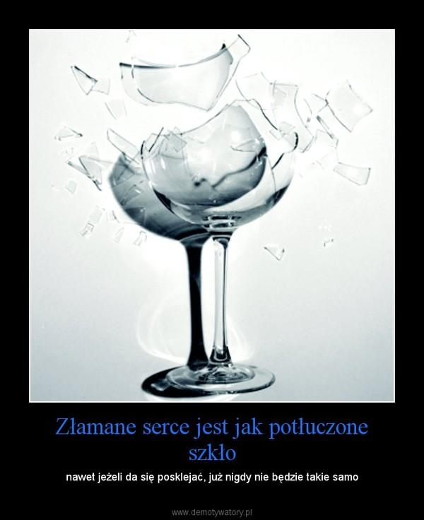 Złamane serce jest jak potłuczone szkło – nawet jeżeli da się posklejać, już nigdy nie będzie takie samo