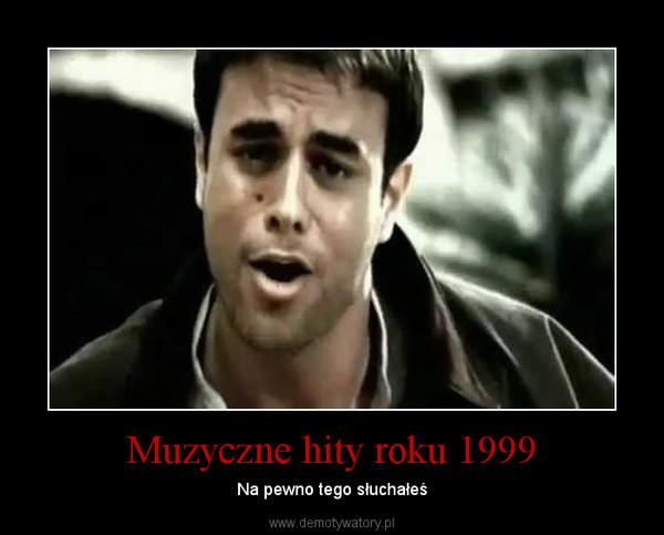 Muzyczne hity roku 1999 – Na pewno tego słuchałeś