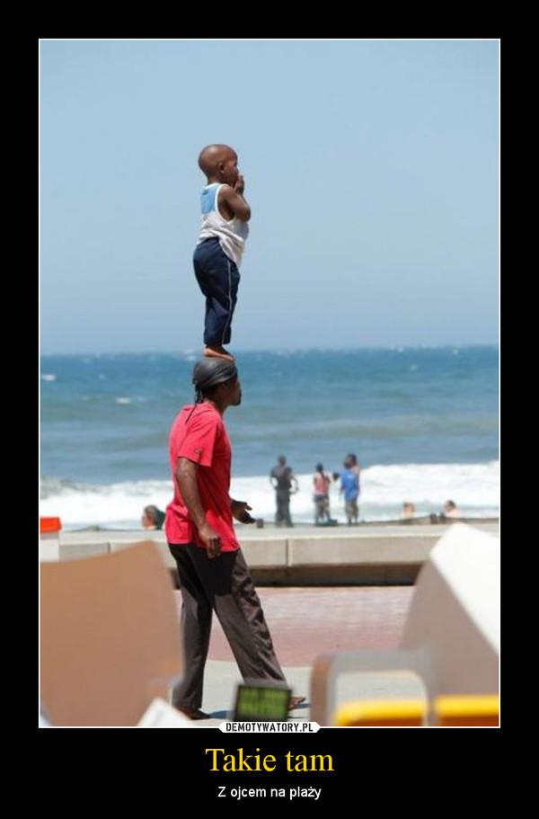 Takie tam – Z ojcem na plaży