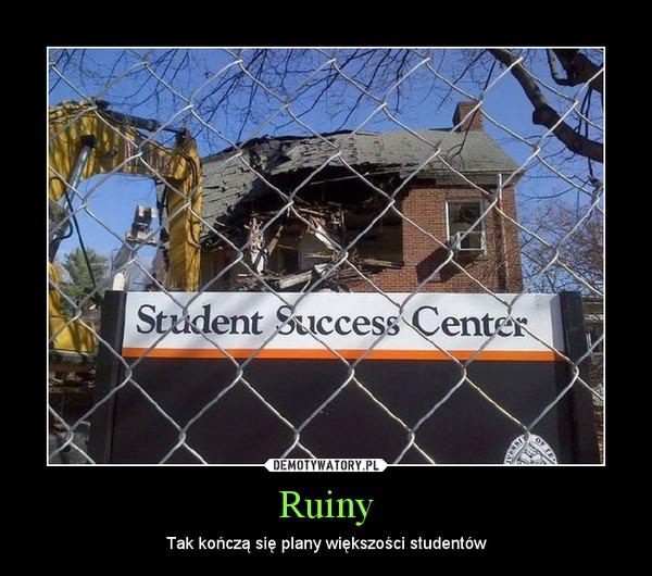 Ruiny – Tak kończą się plany większości studentów