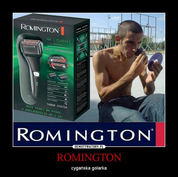 ROMINGTON – cygańska golarka