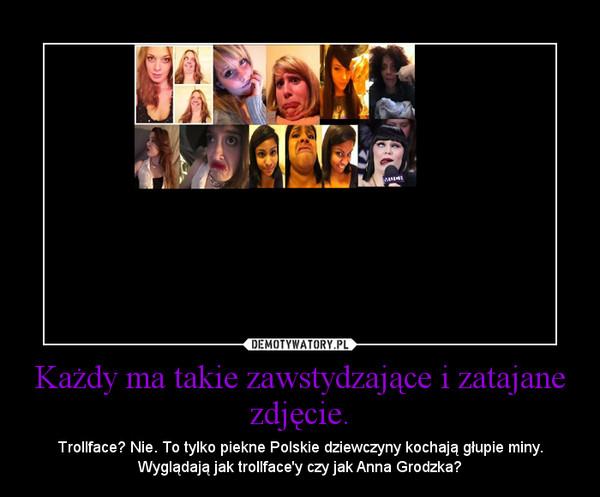 Każdy ma takie zawstydzające i zatajane zdjęcie. – Trollface? Nie. To tylko piekne Polskie dziewczyny kochają głupie miny. Wyglądają jak trollface'y czy jak Anna Grodzka?