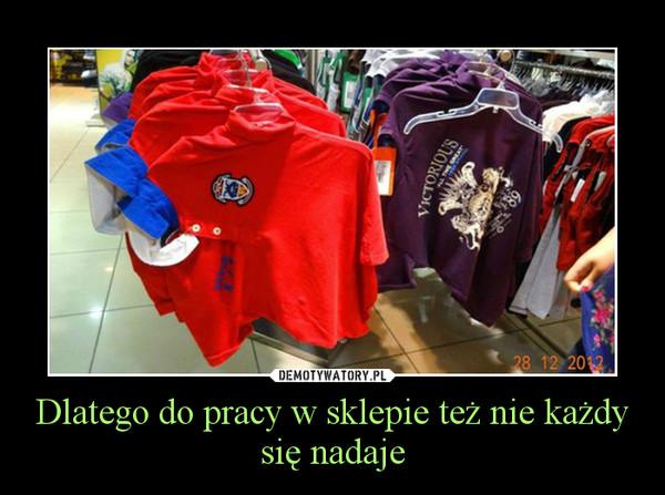Dlatego do pracy w sklepie też nie każdy się nadaje –