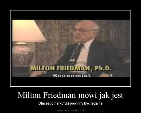 Milton Friedman mówi jak jest – Dlaczego narkotyki powinny być legalne