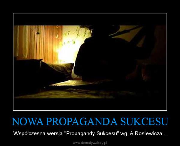 """NOWA PROPAGANDA SUKCESU – Współczesna wersja """"Propagandy Sukcesu"""" wg. A.Rosiewicza..."""