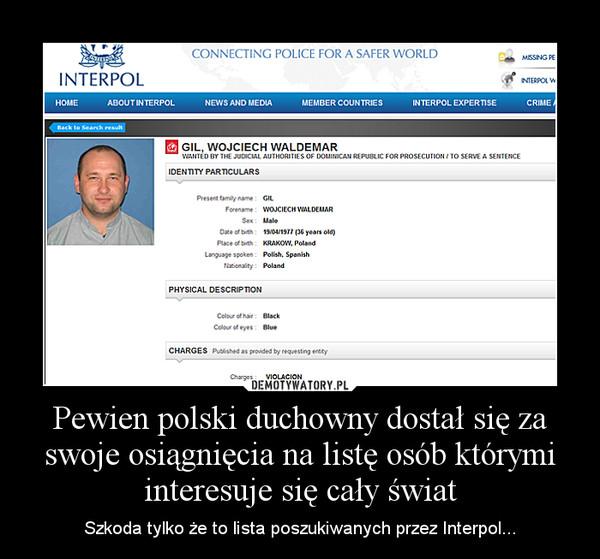 Pewien polski duchowny dostał się za swoje osiągnięcia na listę osób którymi interesuje się cały świat – Szkoda tylko że to lista poszukiwanych przez Interpol...