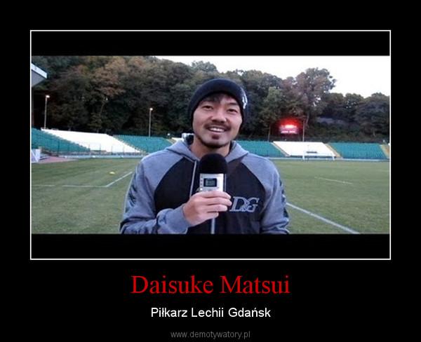Daisuke Matsui – Piłkarz Lechii Gdańsk