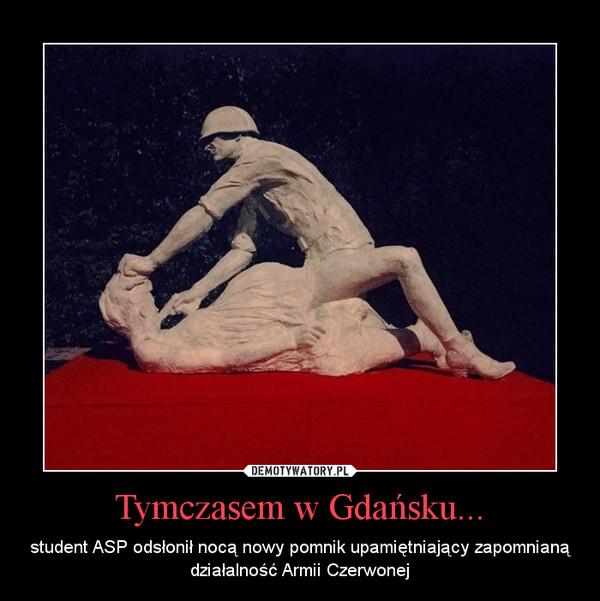 Tymczasem w Gdańsku... – student ASP odsłonił nocą nowy pomnik upamiętniający zapomnianą działalność Armii Czerwonej