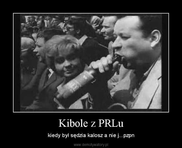 Kibole z PRLu – kiedy był sędzia kalosz a nie j...pzpn