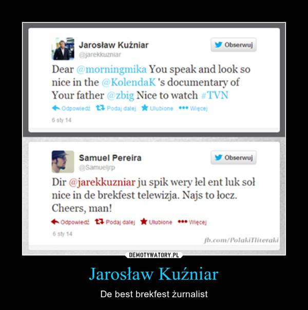 Jarosław Kuźniar – De best brekfest żurnalist