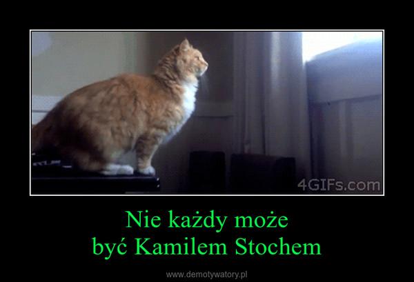 Nie każdy możebyć Kamilem Stochem –