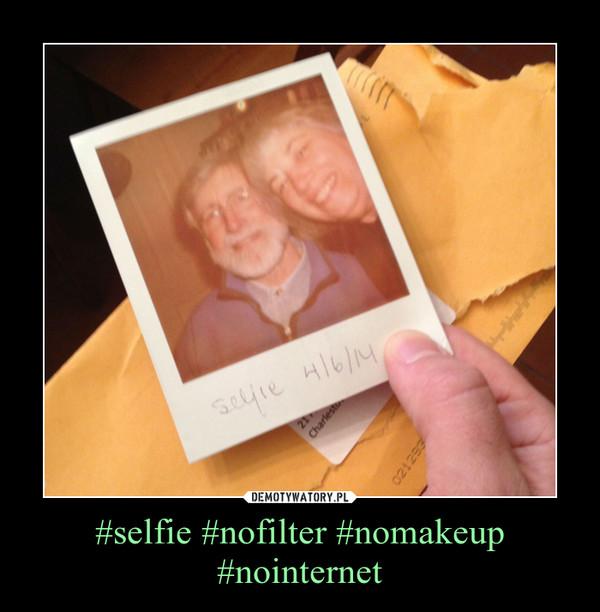 #selfie #nofilter #nomakeup #nointernet –