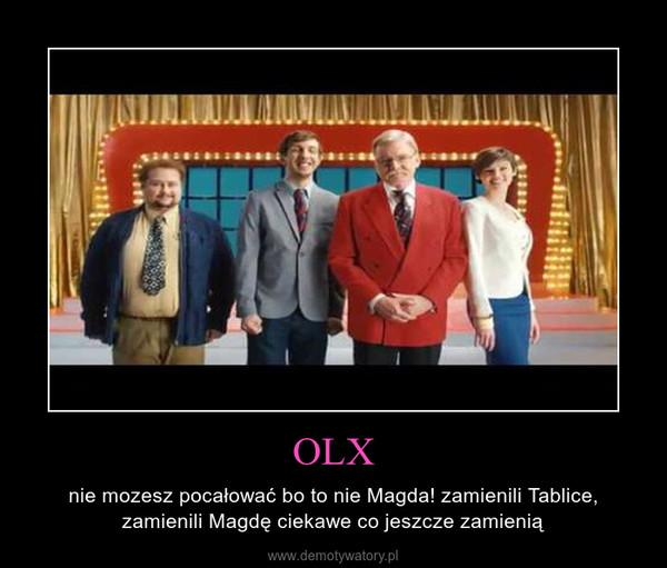 OLX – nie mozesz pocałować bo to nie Magda! zamienili Tablice, zamienili Magdę ciekawe co jeszcze zamienią