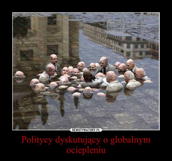 Politycy dyskutujący o globalnym ociepleniu –