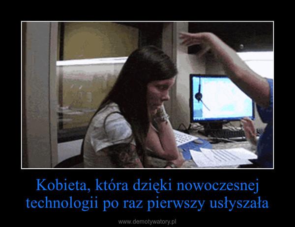 Kobieta, która dzięki nowoczesnej technologii po raz pierwszy usłyszała –