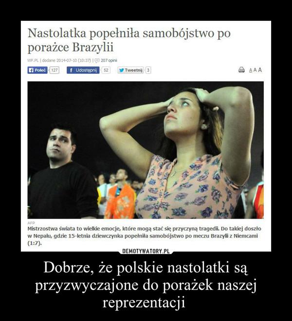 Dobrze, że polskie nastolatki są przyzwyczajone do porażek naszej reprezentacji  –