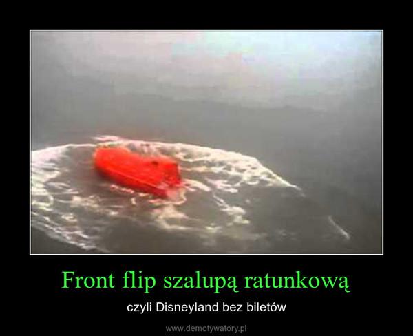 Front flip szalupą ratunkową – czyli Disneyland bez biletów