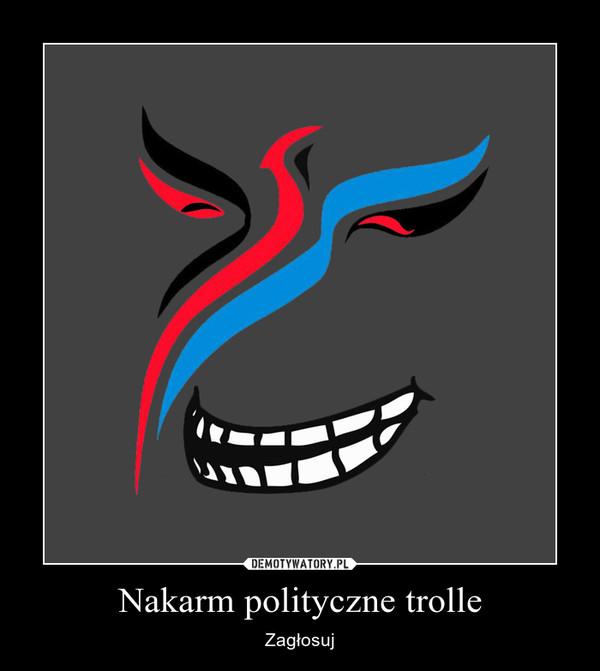 Nakarm polityczne trolle – Zagłosuj