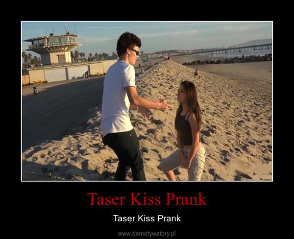 Taser Kiss Prank – Taser Kiss Prank