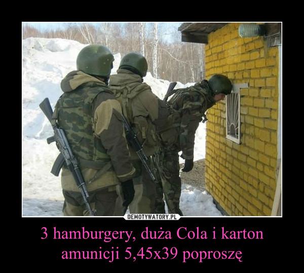 3 hamburgery, duża Cola i karton amunicji 5,45x39 poproszę –