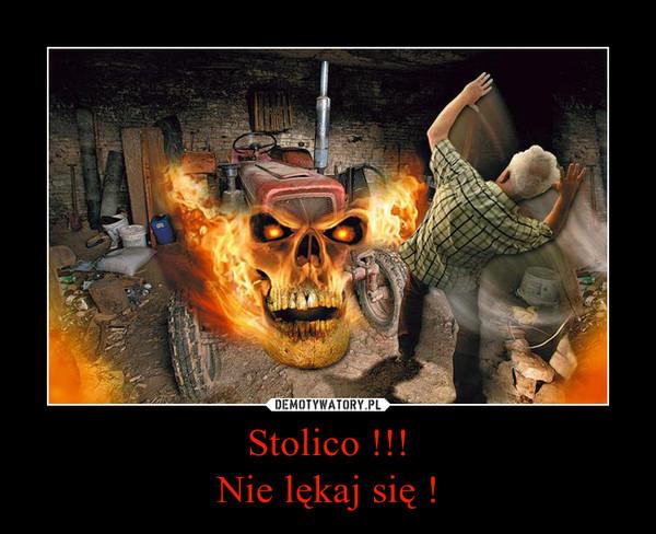 Stolico !!!Nie lękaj się ! –