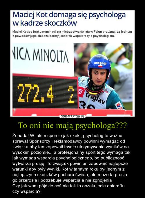 To oni nie mają psychologa???