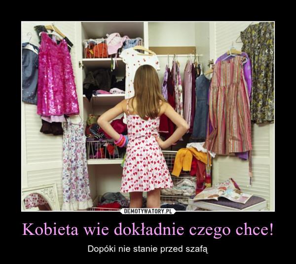 Kobieta wie dokładnie czego chce! – Dopóki nie stanie przed szafą