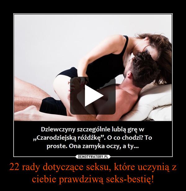 22 rady dotyczące seksu, które uczynią z ciebie prawdziwą seks-bestię! –