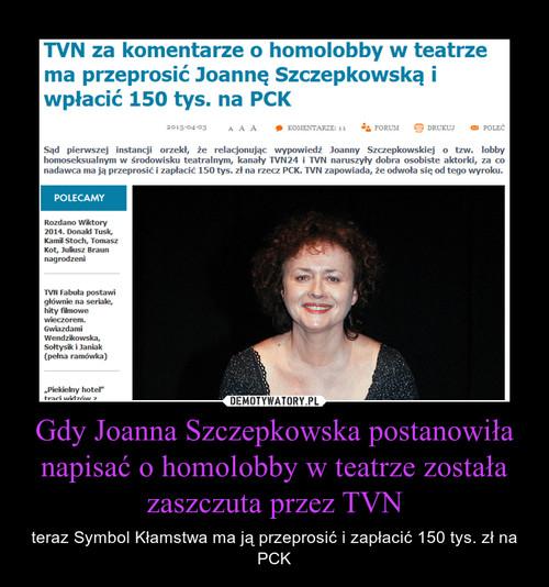 Gdy Joanna Szczepkowska postanowiła napisać o homolobby w teatrze została zaszczuta przez TVN
