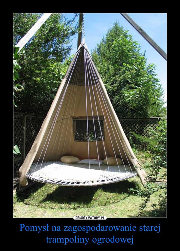 Pomysł na zagospodarowanie starej trampoliny ogrodowej –