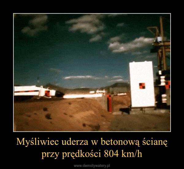 Myśliwiec uderza w betonową ścianę przy prędkości 804 km/h –
