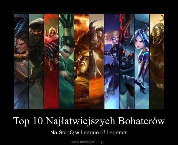 Top 10 Najłatwiejszych Bohaterów – Na SoloQ w League of Legends
