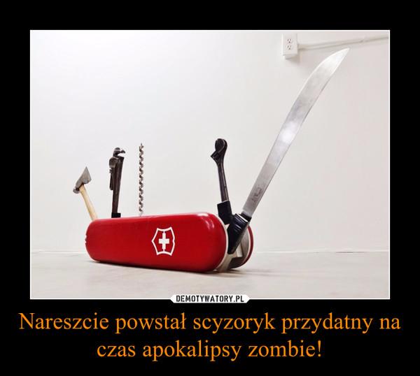 Nareszcie powstał scyzoryk przydatny na czas apokalipsy zombie! –