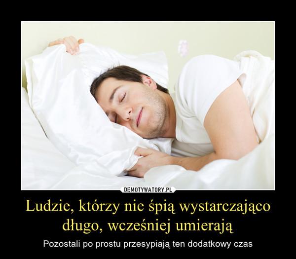 Ludzie, którzy nie śpią wystarczająco długo, wcześniej umierają – Pozostali po prostu przesypiają ten dodatkowy czas