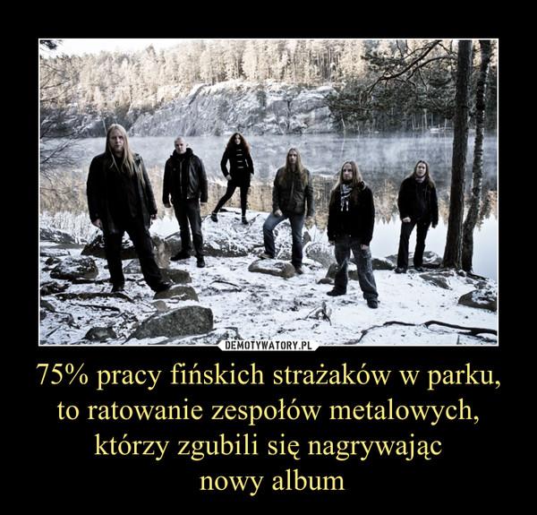 75% pracy fińskich strażaków w parku, to ratowanie zespołów metalowych, którzy zgubili się nagrywając nowy album –