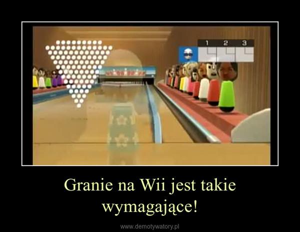 Granie na Wii jest takie wymagające! –
